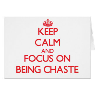 Keep Calm and focus on Being Chaste Greeting Card