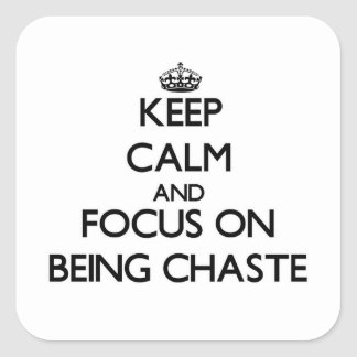 Keep Calm and focus on Being Chaste Square Sticker