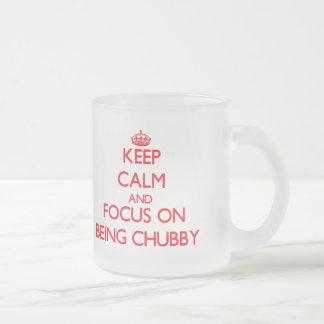 Keep Calm and focus on Being Chubby Coffee Mug