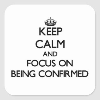 Keep Calm and focus on Being Confirmed Sticker