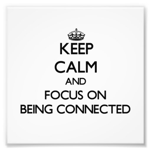 Keep Calm and focus on Being Connected Photo Print