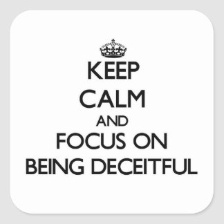 Keep Calm and focus on Being Deceitful Square Sticker