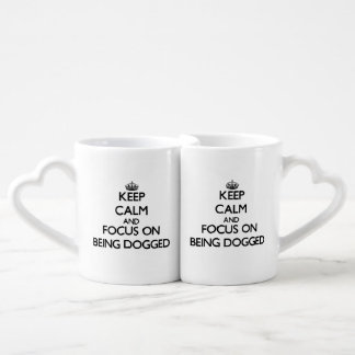 Keep Calm and focus on Being Dogged Couple Mugs