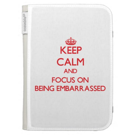 Keep Calm and focus on BEING EMBARRASSED Kindle Keyboard Cases