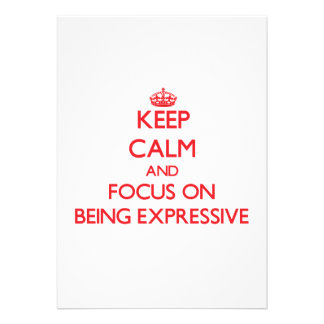 Keep Calm and focus on BEING EXPRESSIVE Custom Invite