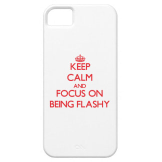 Keep Calm and focus on Being Flashy iPhone 5/5S Cases