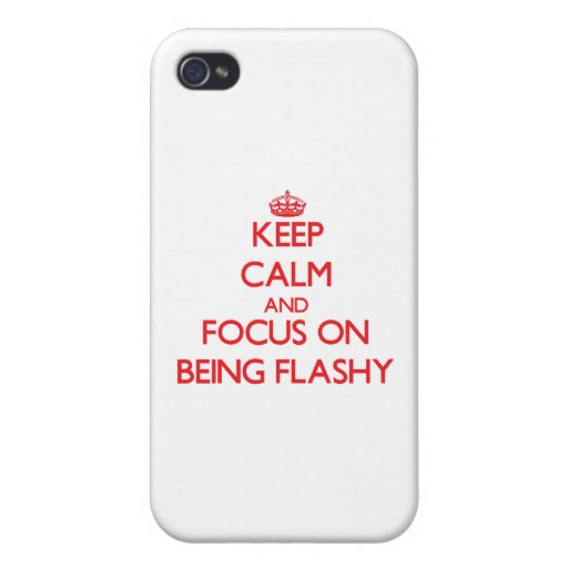 Keep Calm and focus on Being Flashy Covers For iPhone 4