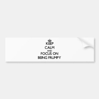 Keep Calm and focus on Being Frumpy Car Bumper Sticker
