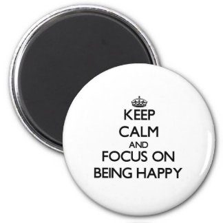Keep Calm and focus on Being Happy Magnet
