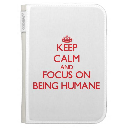 Keep Calm and focus on Being Humane Case For Kindle
