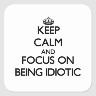 Keep Calm and focus on Being Idiotic Sticker
