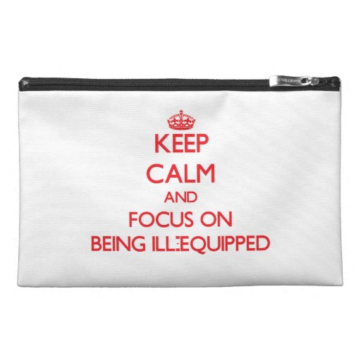 Keep Calm and focus on Being Ill-Equipped Travel Accessories Bag