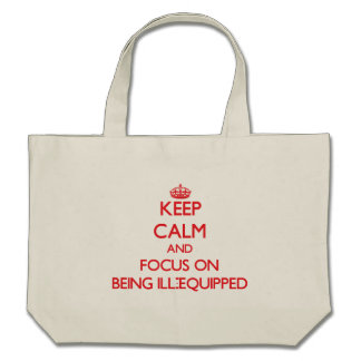 Keep Calm and focus on Being Ill-Equipped Tote Bags