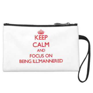 Keep Calm and focus on Being Ill-Mannered Wristlet Purses