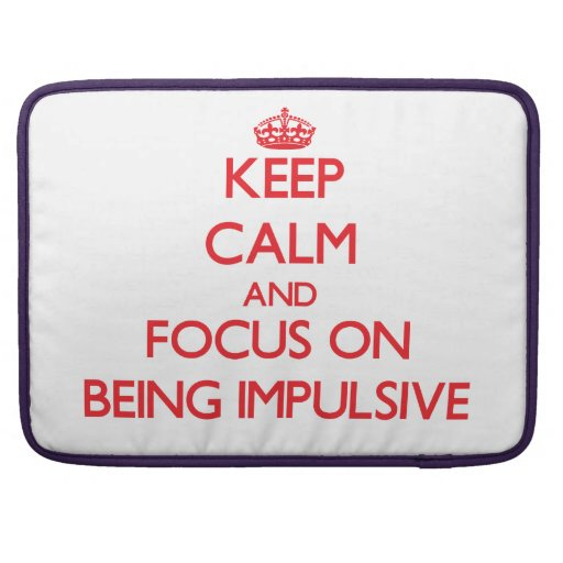 Keep Calm and focus on Being Impulsive Sleeves For MacBooks
