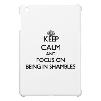 Keep Calm and focus on Being In Shambles Case For The iPad Mini