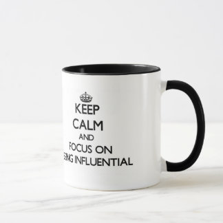 Keep Calm and focus on Being Influential Mug