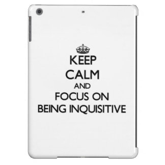 Keep Calm and focus on Being Inquisitive Case For iPad Air