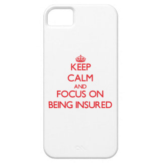 Keep Calm and focus on Being Insured Case For iPhone 5/5S