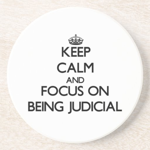 Keep Calm and focus on Being Judicial Drink Coaster