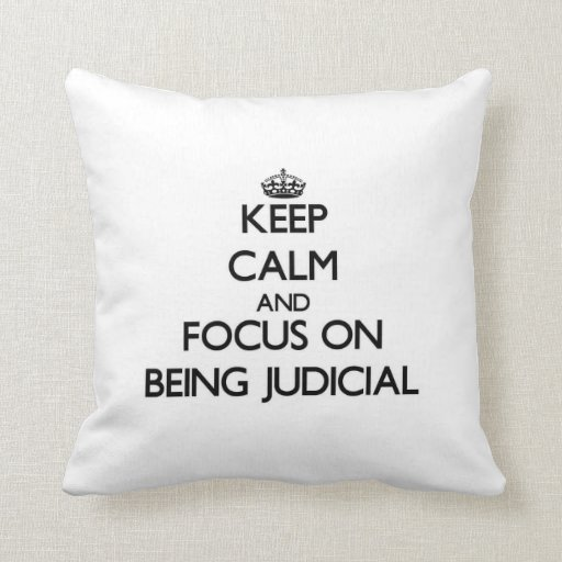 Keep Calm and focus on Being Judicial Pillow