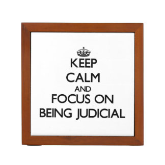 Keep Calm and focus on Being Judicial Desk Organisers