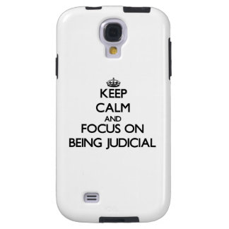 Keep Calm and focus on Being Judicial Galaxy S4 Case