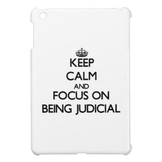 Keep Calm and focus on Being Judicial iPad Mini Cover