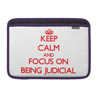 Keep Calm and focus on Being Judicial MacBook Sleeve