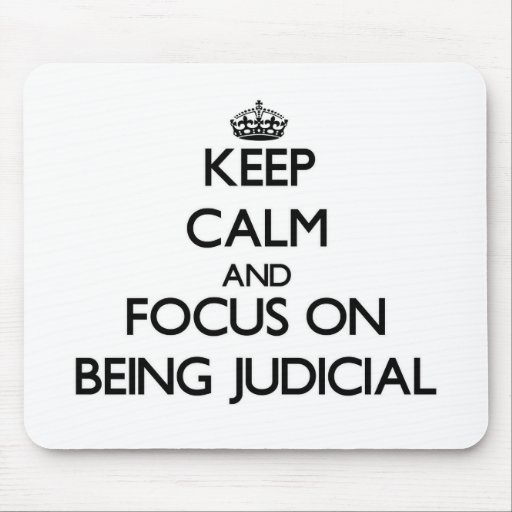 Keep Calm and focus on Being Judicial Mousepads