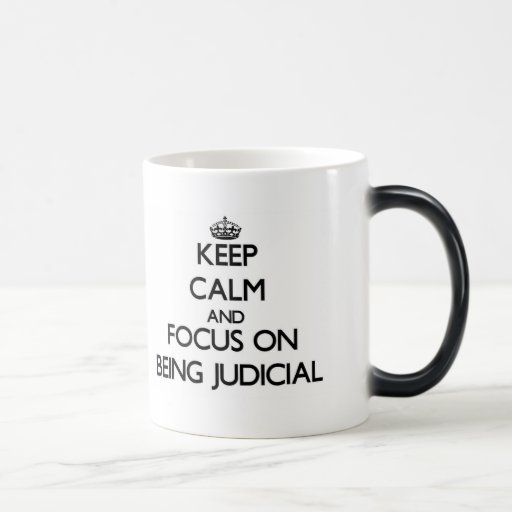 Keep Calm and focus on Being Judicial Coffee Mugs