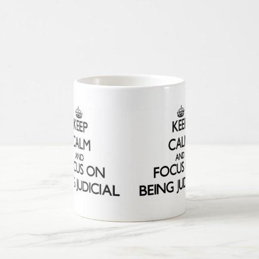 Keep Calm and focus on Being Judicial Coffee Mug