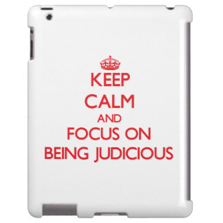 Keep Calm and focus on Being Judicious