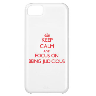 Keep Calm and focus on Being Judicious iPhone 5C Covers