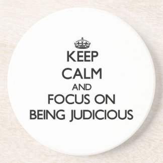 Keep Calm and focus on Being Judicious Drink Coasters