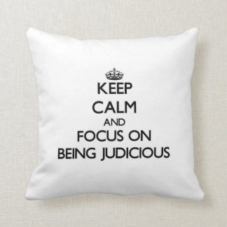 Keep Calm and focus on Being Judicious Pillows