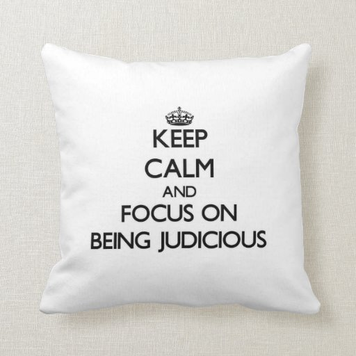 Keep Calm and focus on Being Judicious Pillows