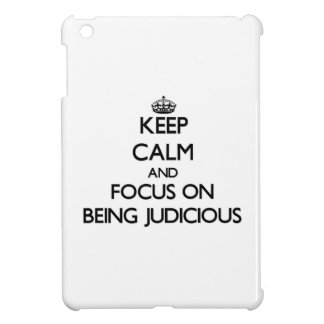 Keep Calm and focus on Being Judicious Case For The iPad Mini