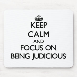 Keep Calm and focus on Being Judicious Mousepads