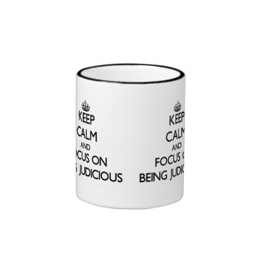 Keep Calm and focus on Being Judicious Coffee Mugs