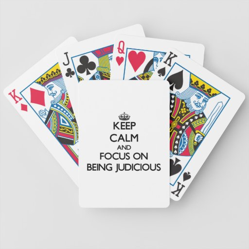 Keep Calm and focus on Being Judicious Deck Of Cards