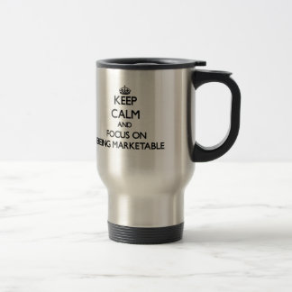 Keep Calm and focus on Being Marketable Coffee Mugs