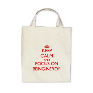 Keep Calm and focus on Being Nerdy Tote Bag