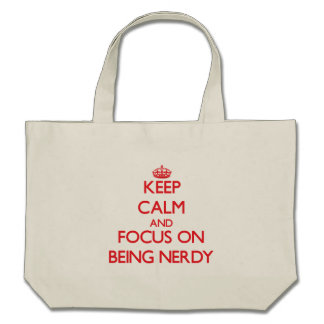 Keep Calm and focus on Being Nerdy Tote Bags
