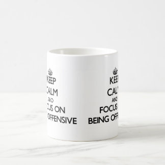 Keep Calm and focus on Being Offensive Coffee Mug
