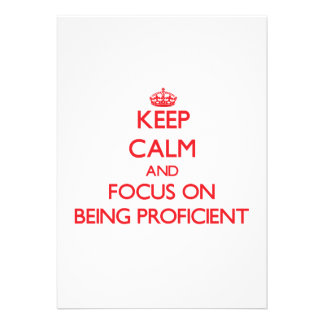 Keep Calm and focus on Being Proficient Custom Invites