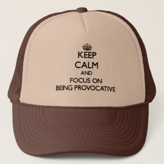 Keep Calm and focus on Being Provocative Trucker Hat