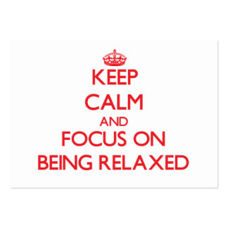 Keep Calm and focus on Being Relaxed Business Cards