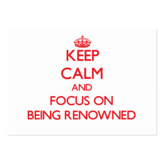 Keep Calm and focus on Being Renowned Business Card Templates