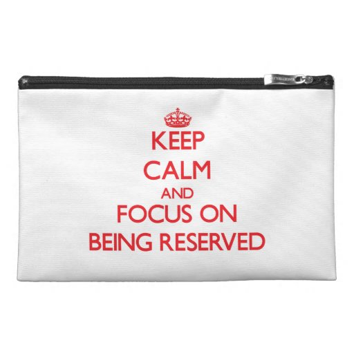 Keep Calm and focus on Being Reserved Travel Accessory Bags
